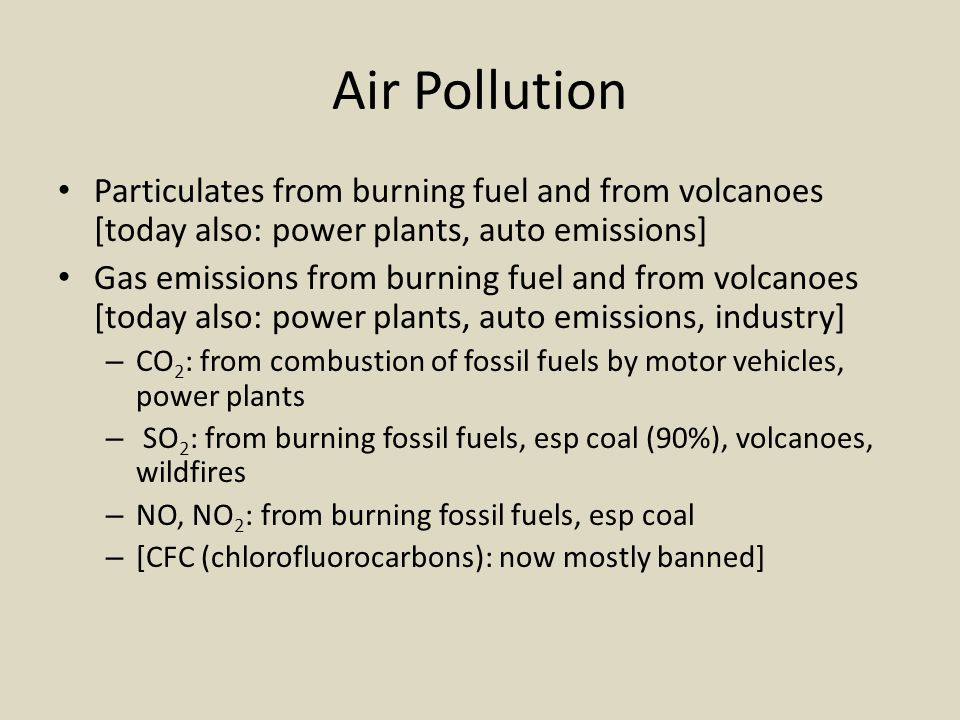 Air Pollution Particulates from burning fuel and from volcanoes [today also: power plants, auto emissions]